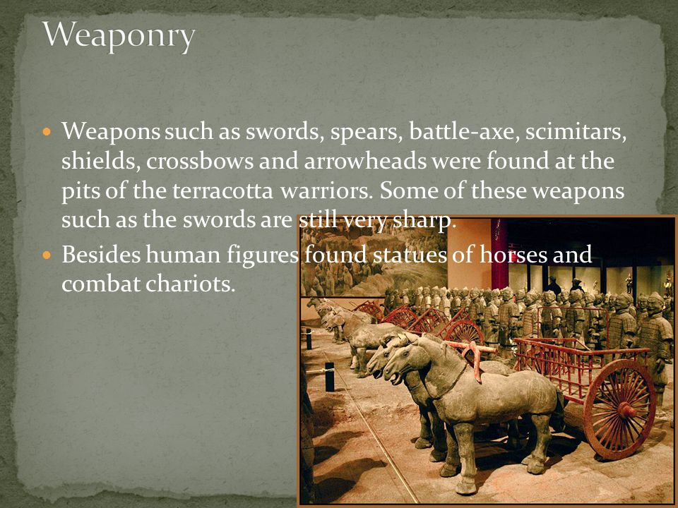 Weapons such as swords, spears, battle-axe, scimitars, shields, crossbows and arrowheads were found at the pits of the terracotta warriors.