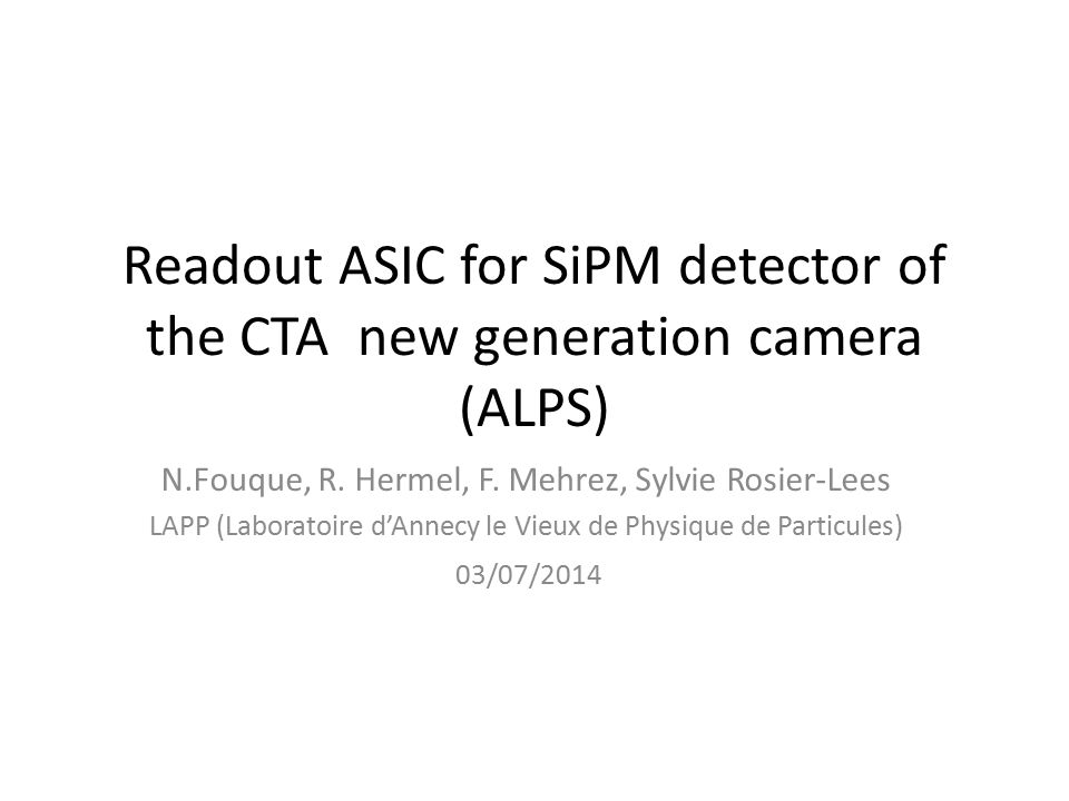 Readout ASIC for SiPM detector of the CTA new generation camera (ALPS) N.Fouque, R.