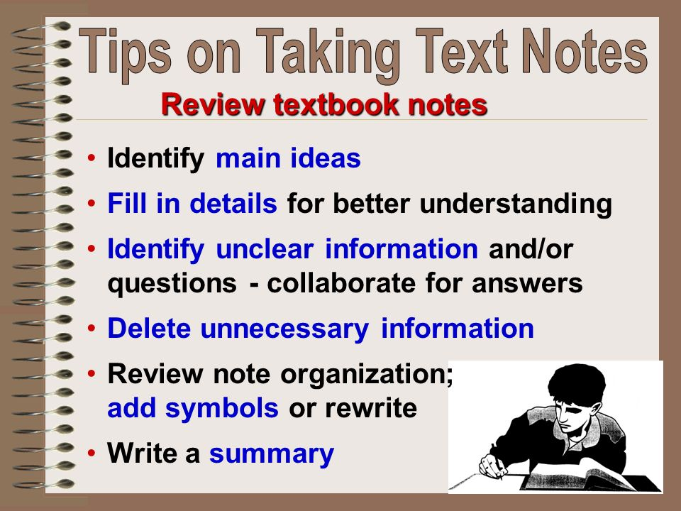 Review textbook notes Identify main ideas Fill in details for better understanding Identify unclear information and/or questions - collaborate for answers Delete unnecessary information Review note organization; add symbols or rewrite Write a summary