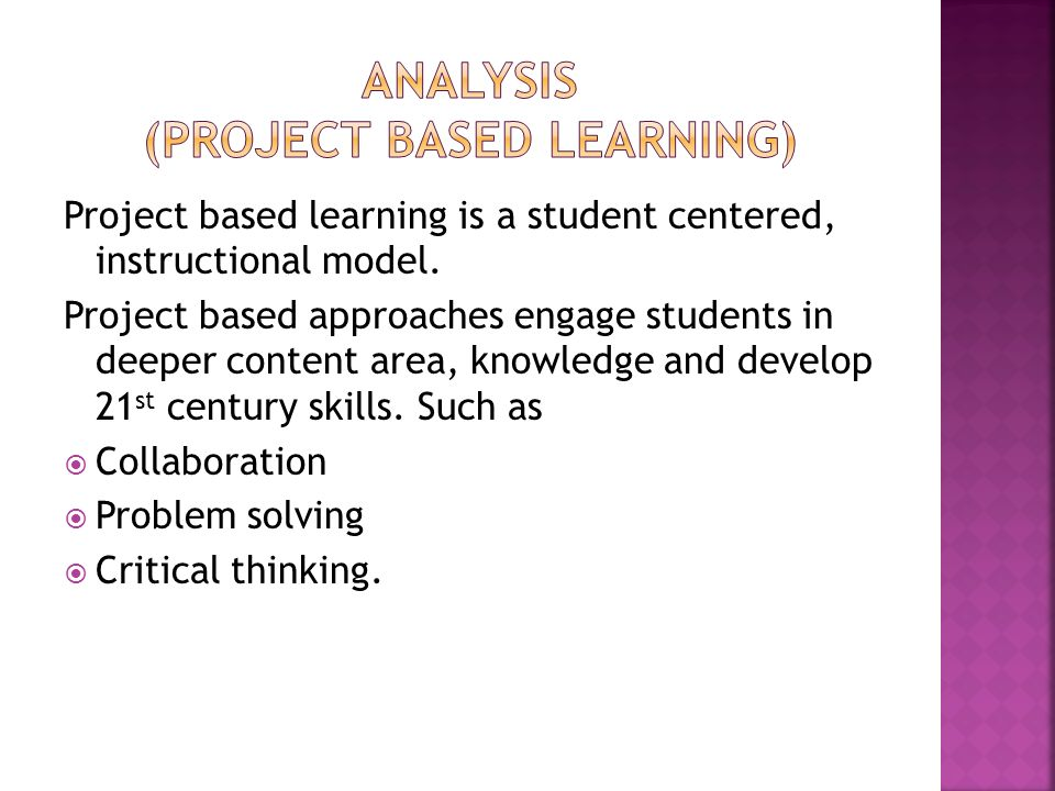 Project based learning is a student centered, instructional model.