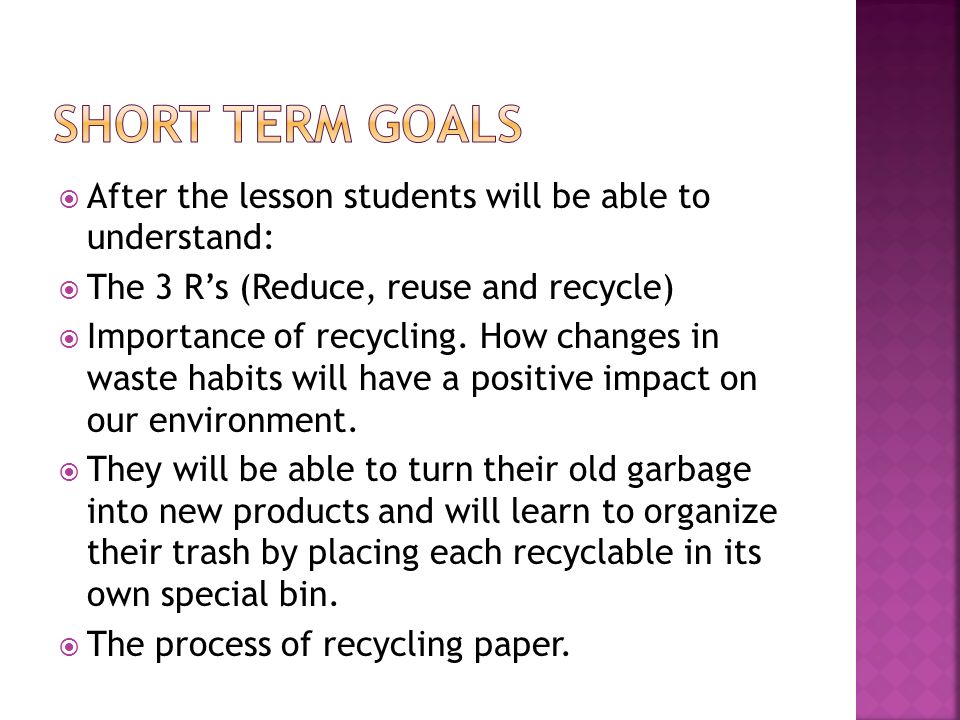  After the lesson students will be able to understand:  The 3 R's (Reduce, reuse and recycle)  Importance of recycling.