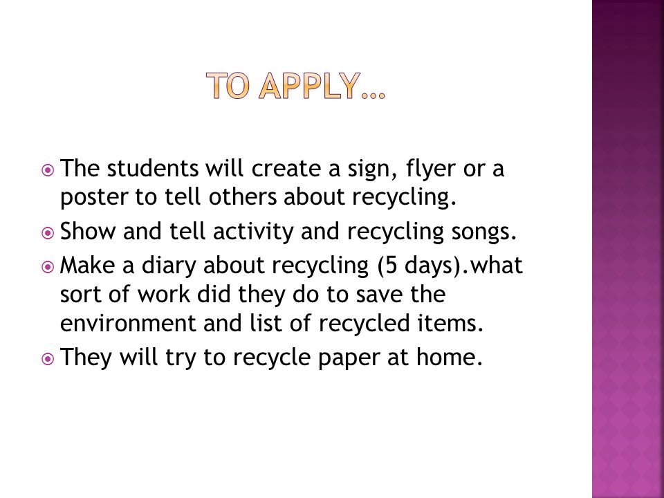  The students will create a sign, flyer or a poster to tell others about recycling.