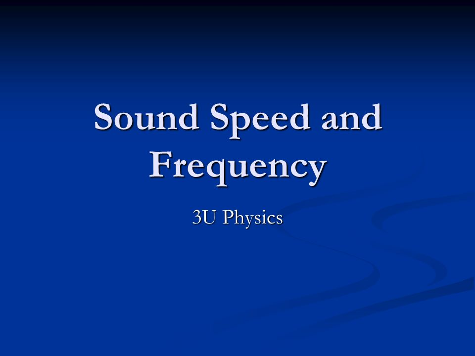 Sound Speed and Frequency 3U Physics