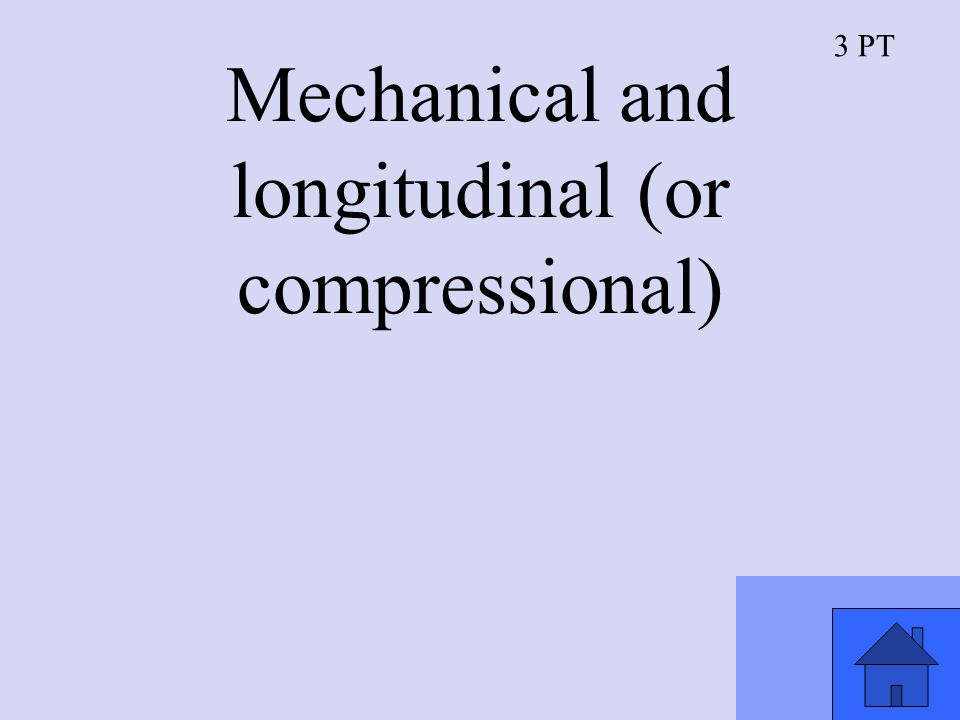 3 PT Mechanical and longitudinal (or compressional)