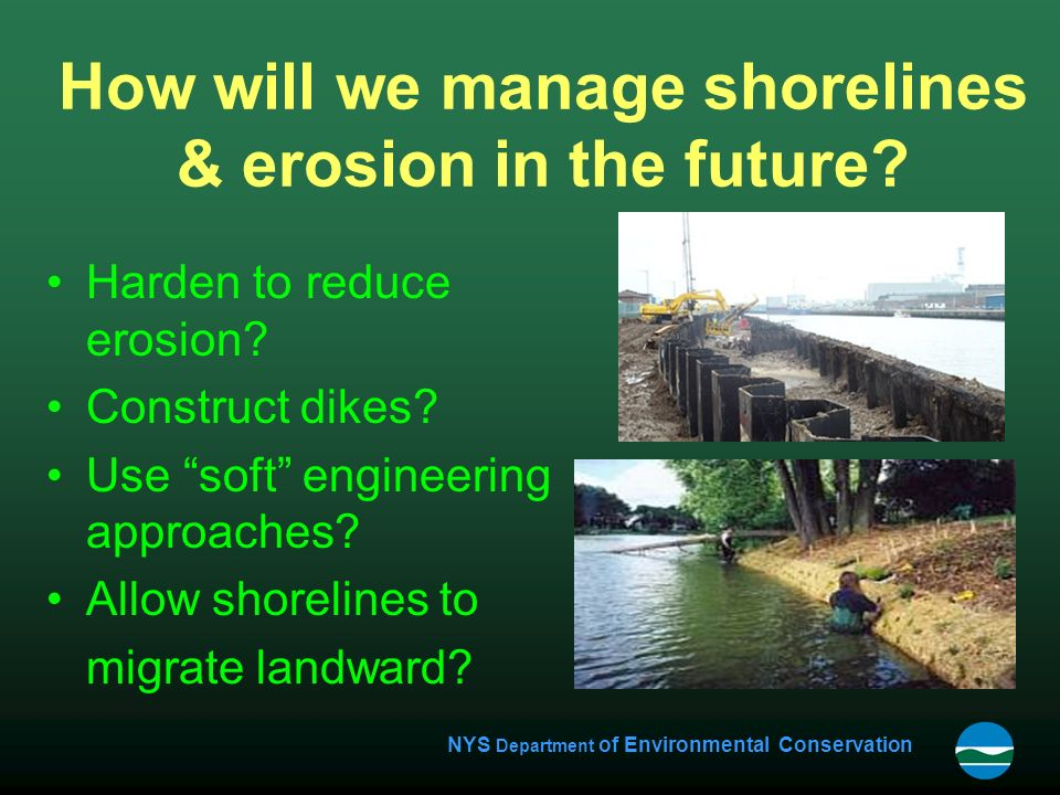 NYS Department of Environmental Conservation How will we manage shorelines & erosion in the future.