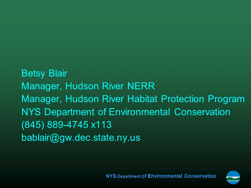 NYS Department of Environmental Conservation Betsy Blair Manager, Hudson River NERR Manager, Hudson River Habitat Protection Program NYS Department of Environmental Conservation (845) x113