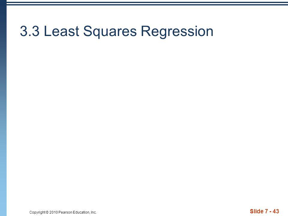 Copyright © 2010 Pearson Education, Inc. 3.3 Least Squares Regression Slide 7 - 43
