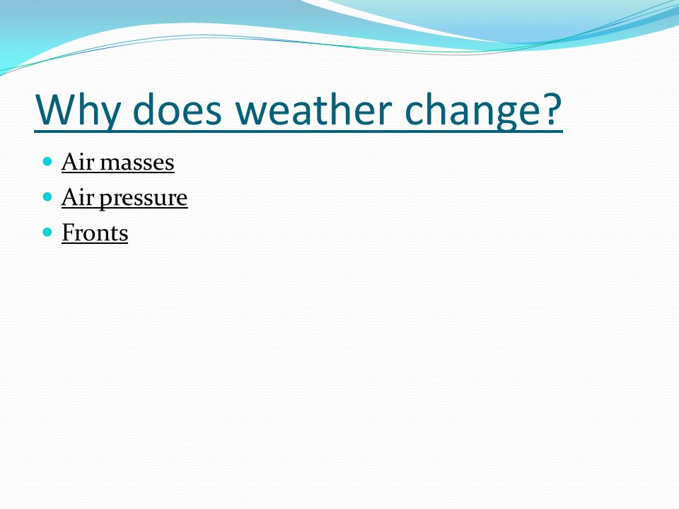 Why does weather change Air masses Air pressure Fronts