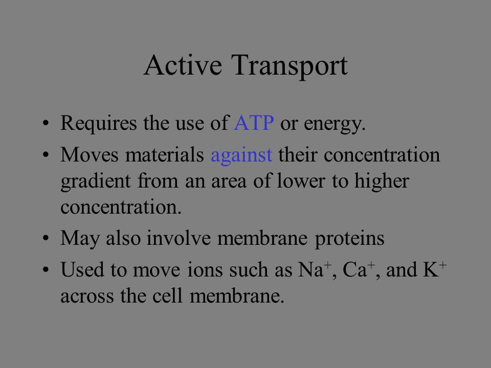 Active Transport Requires the use of ATP or energy.