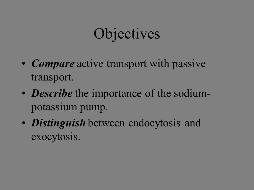 Objectives Compare active transport with passive transport.