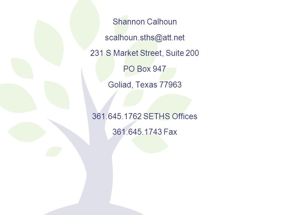 Shannon Calhoun scalhoun.sths@att.net 231 S Market Street, Suite 200 PO Box 947 Goliad, Texas 77963 361.645.1762 SETHS Offices 361.645.1743 Fax