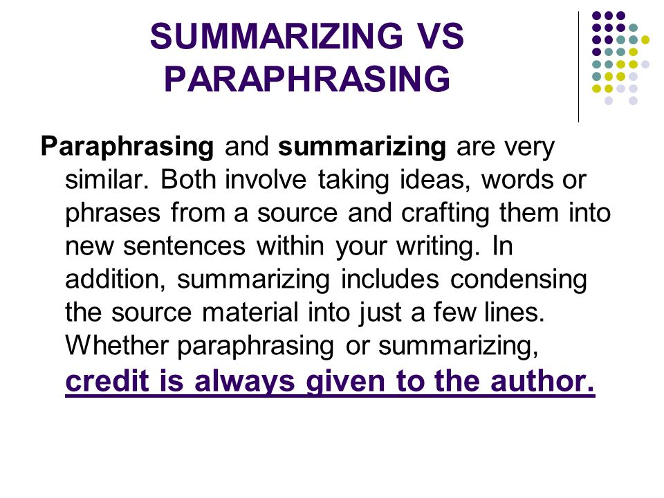 SUMMARIZING VS PARAPHRASING Paraphrasing and summarizing are very similar.