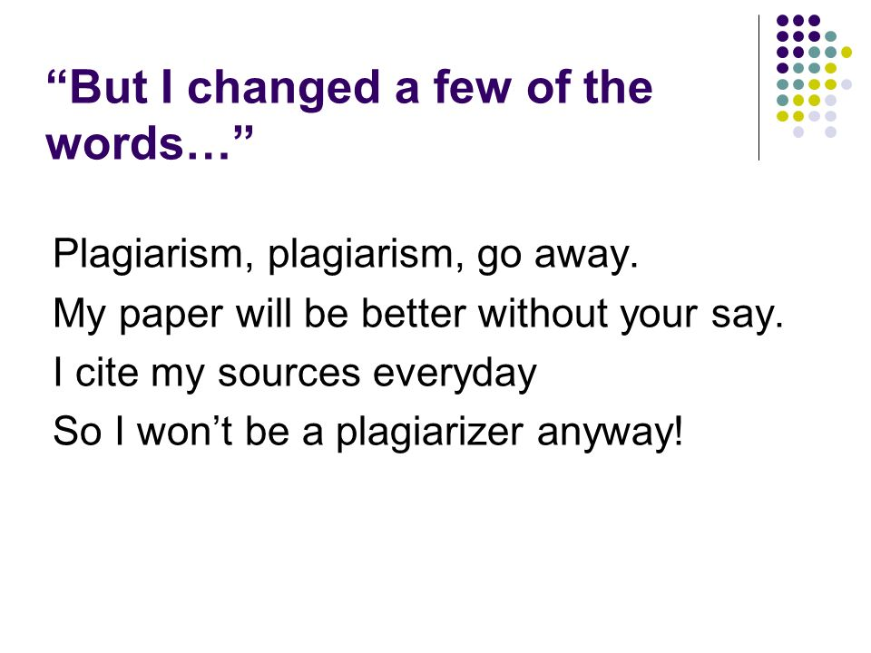 But I changed a few of the words… Plagiarism, plagiarism, go away.