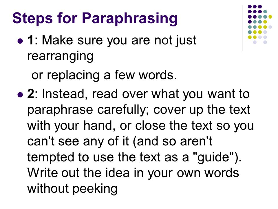 Steps for Paraphrasing 1: Make sure you are not just rearranging or replacing a few words.