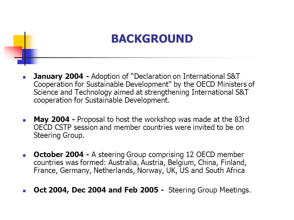 BACKGROUND January Adoption of Declaration on International S&T Cooperation for Sustainable Development by the OECD Ministers of Science and Technology aimed at strengthening International S&T cooperation for Sustainable Development.