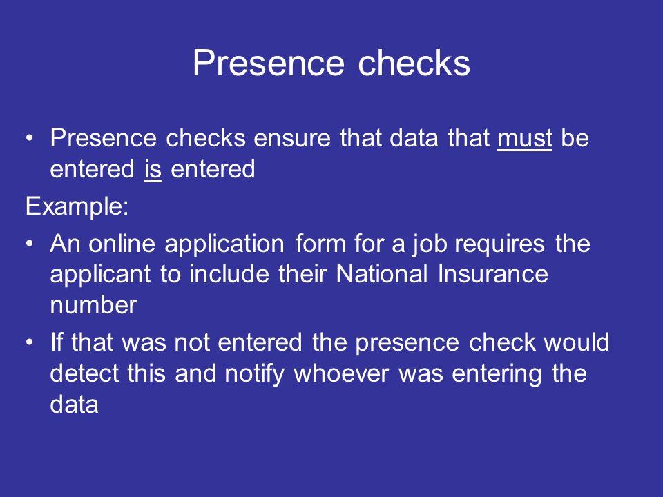 Define: type check, length check, presence check and parity check?
