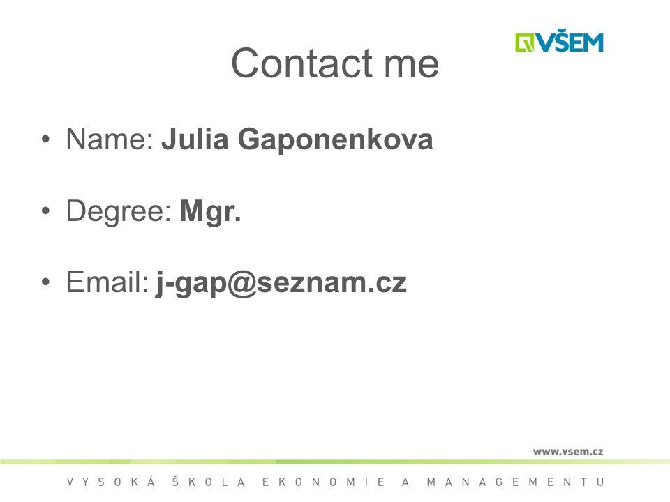 Contact me Name: Julia Gaponenkova Degree: Mgr. Email: j-gap@seznam.cz