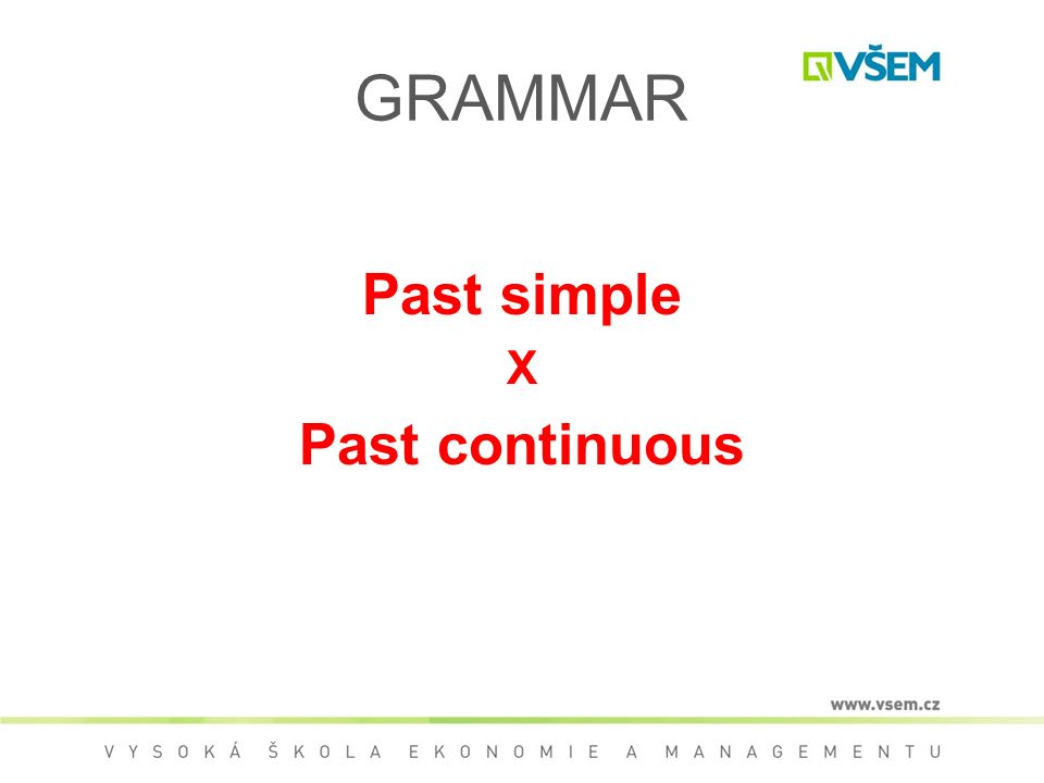 GRAMMAR Past simple X Past continuous