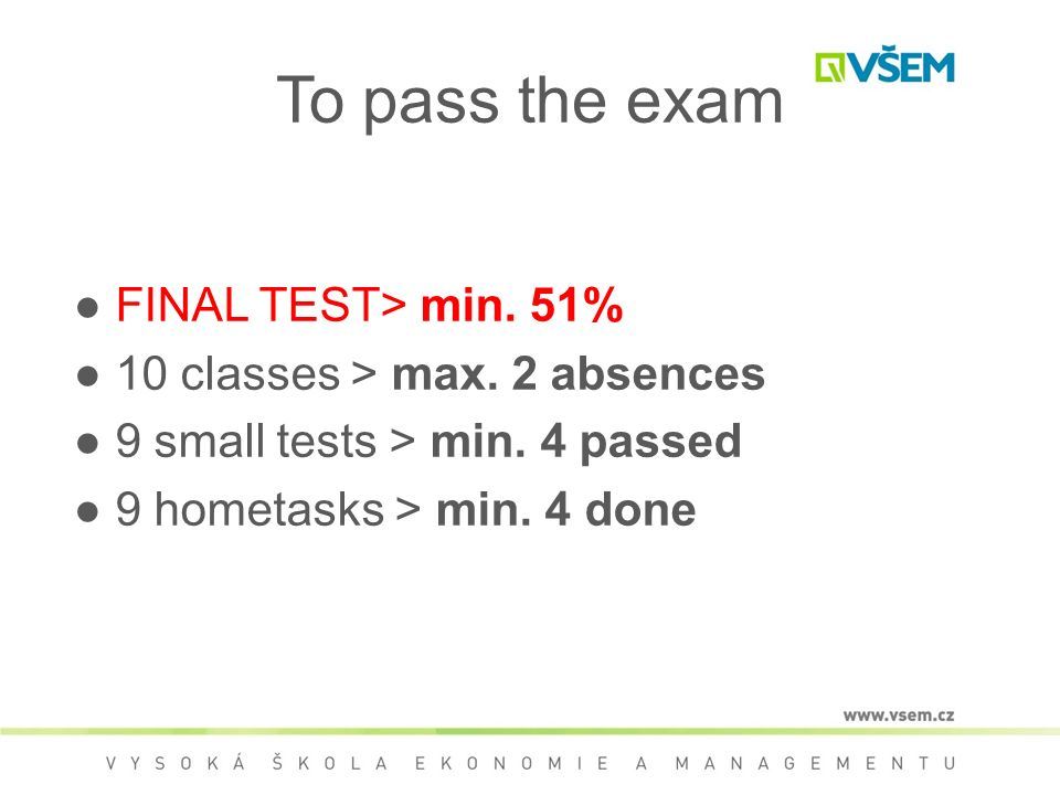 To pass the exam ● FINAL TEST> min. 51% ● 10 classes > max.