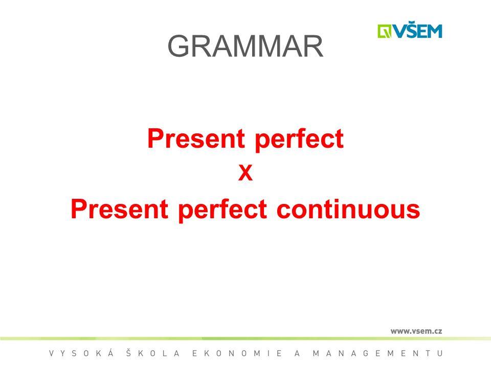 GRAMMAR Present perfect X Present perfect continuous