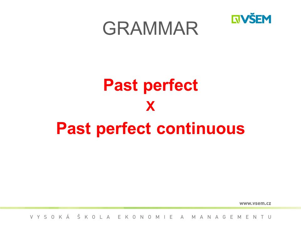 GRAMMAR Past perfect X Past perfect continuous