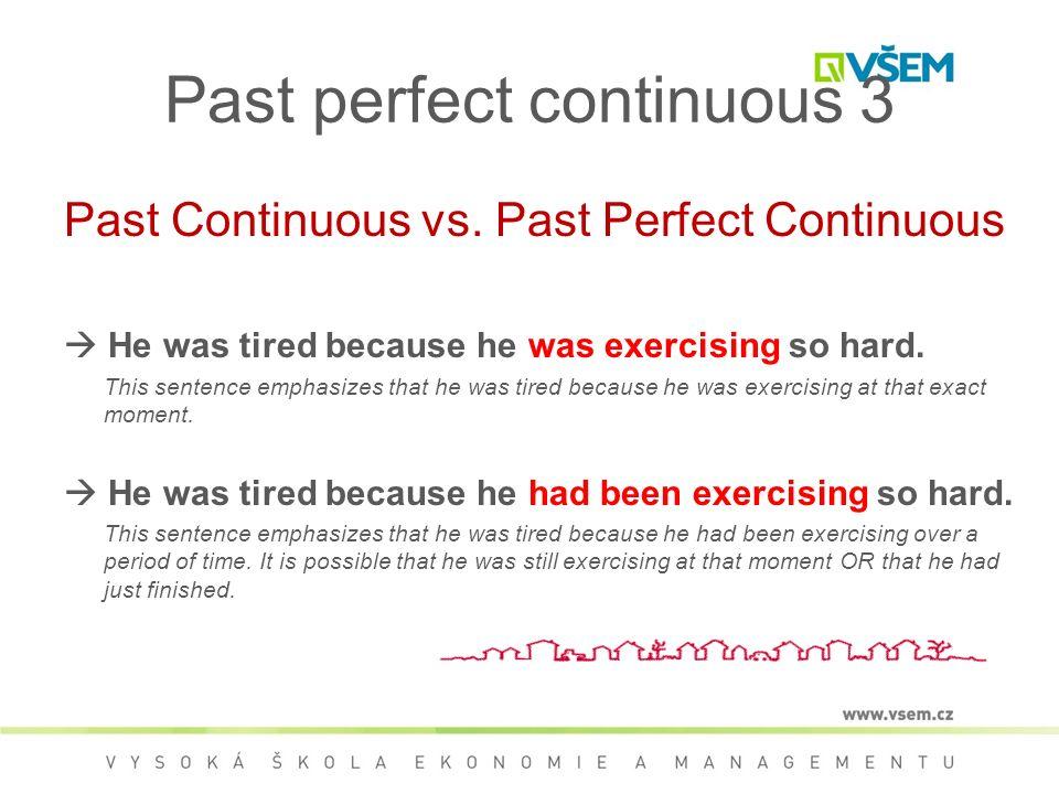Past perfect continuous 3 Past Continuous vs.