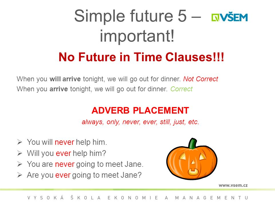 Simple future 5 – important. No Future in Time Clauses!!.
