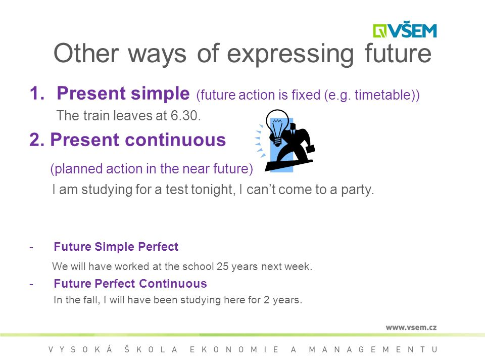 Other ways of expressing future 1.Present simple (future action is fixed (e.g.