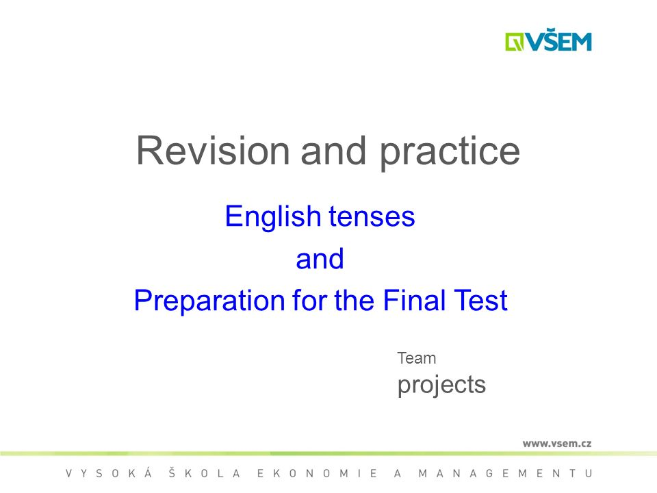 Revision and practice English tenses and Preparation for the Final Test Team projects