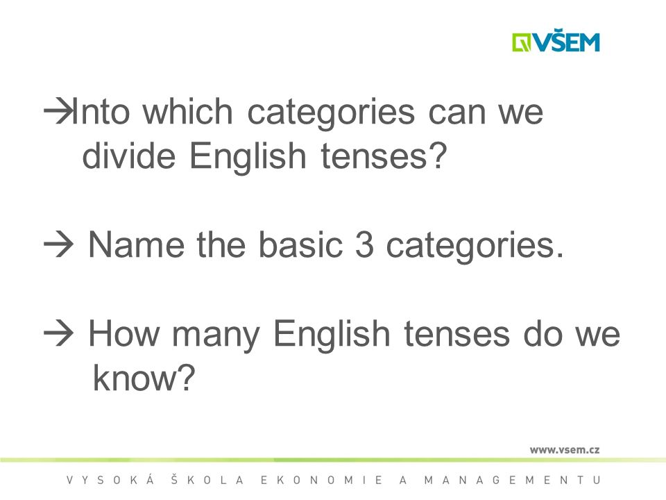  Into which categories can we divide English tenses.