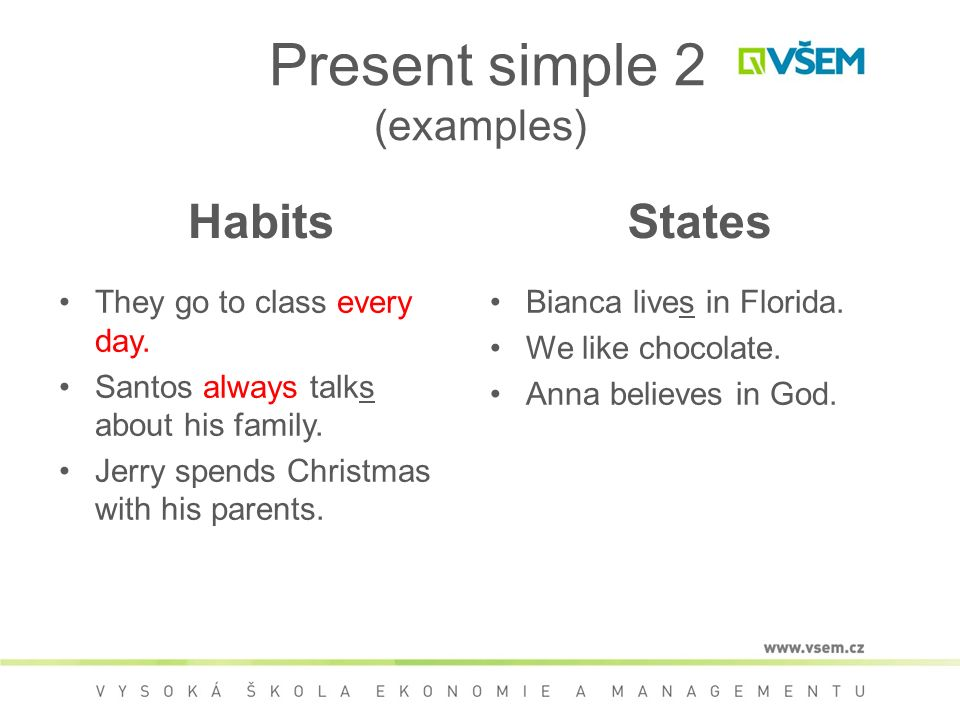 Present simple 2 (examples) Habits They go to class every day.