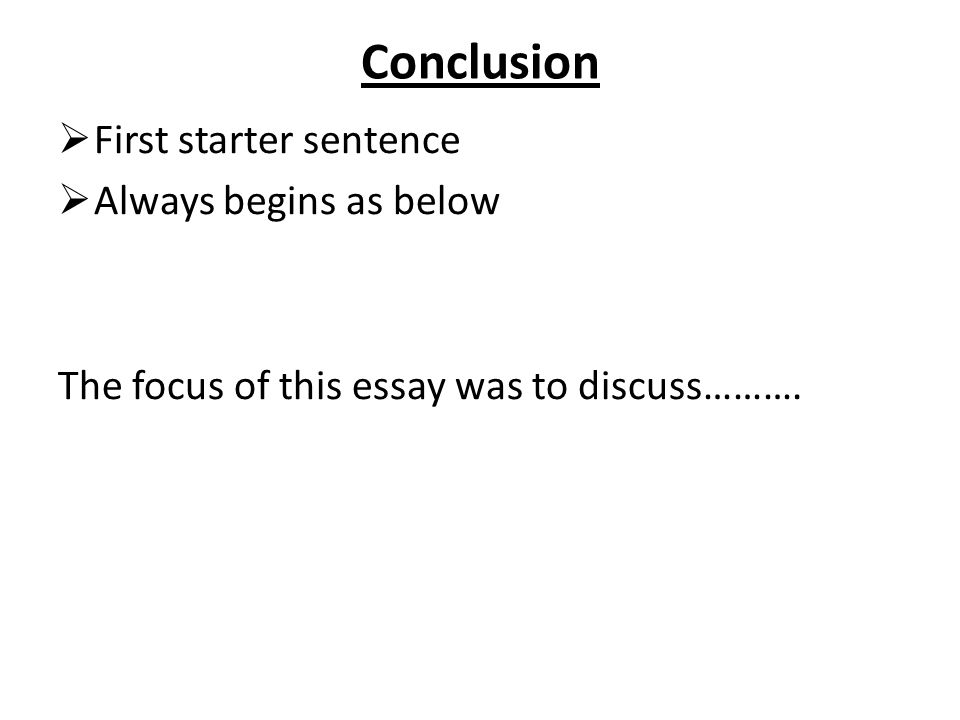 conclusion sentences for essays Hi i am ben adams, and this is ielts7guru when i first meet my ielts students, they tend to have the following conclusion problems: they basically repeat the same sentences the have already said.