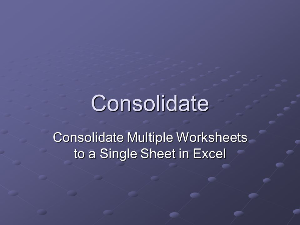 Consolidate Consolidate Multiple Worksheets to a Single Sheet in – Consolidate Multiple Worksheets