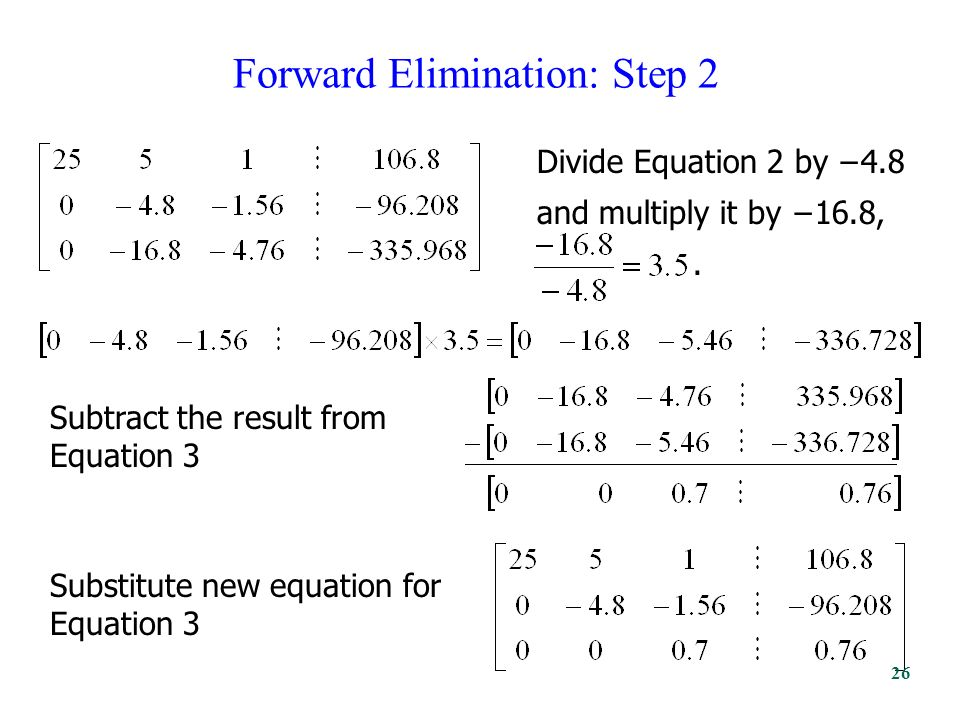 Forward Elimination: Step 2 Divide Equation 2 by −4.8 and multiply it by −16.8,.