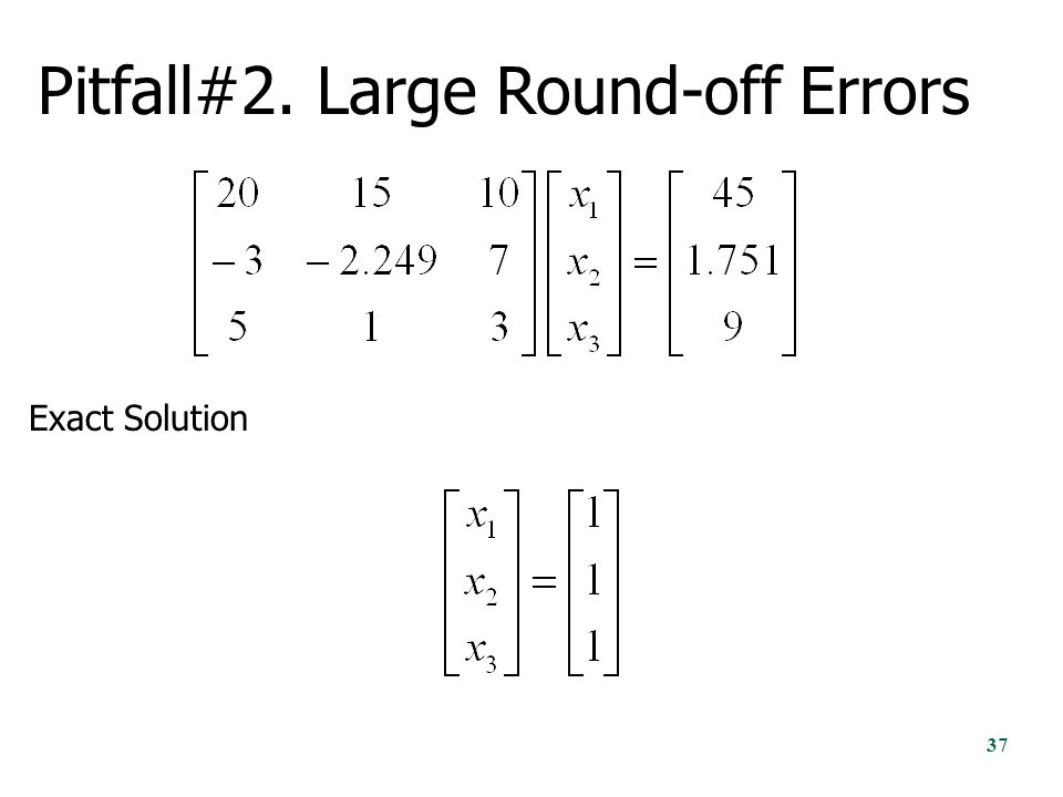 Pitfall#2. Large Round-off Errors Exact Solution 37