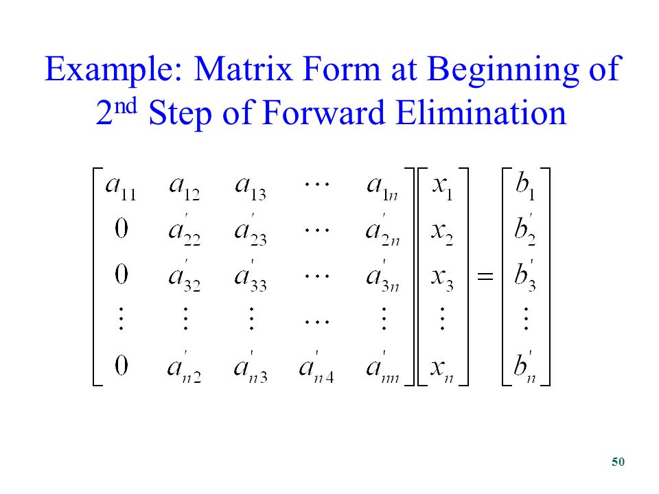 Example: Matrix Form at Beginning of 2 nd Step of Forward Elimination 50