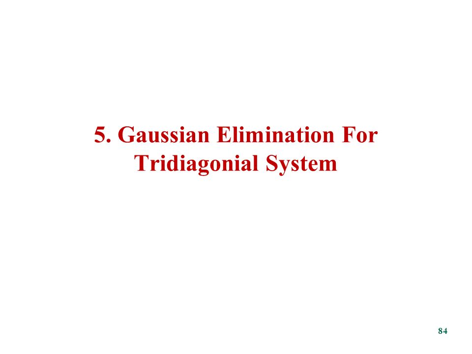 5. Gaussian Elimination For Tridiagonial System 84