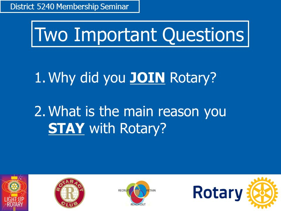 District 5240 Membership Seminar 1.Why did you JOIN Rotary.