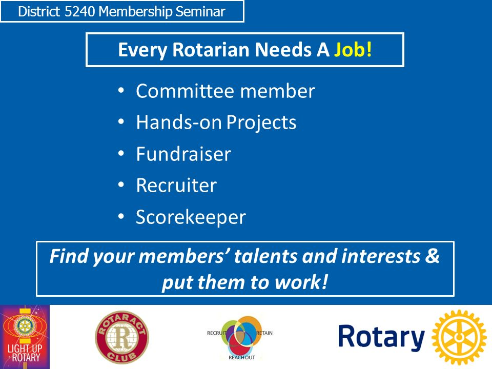 District 5240 Membership Seminar Every Rotarian Needs A Job.