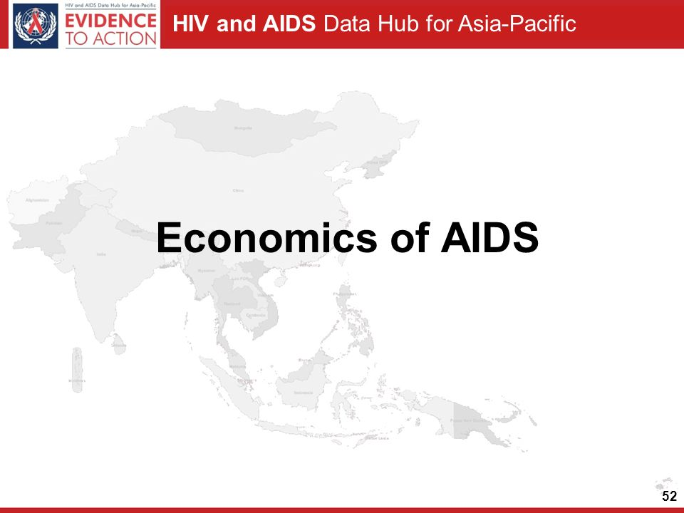 HIV and AIDS Data Hub for Asia-Pacific 52 Economics of AIDS