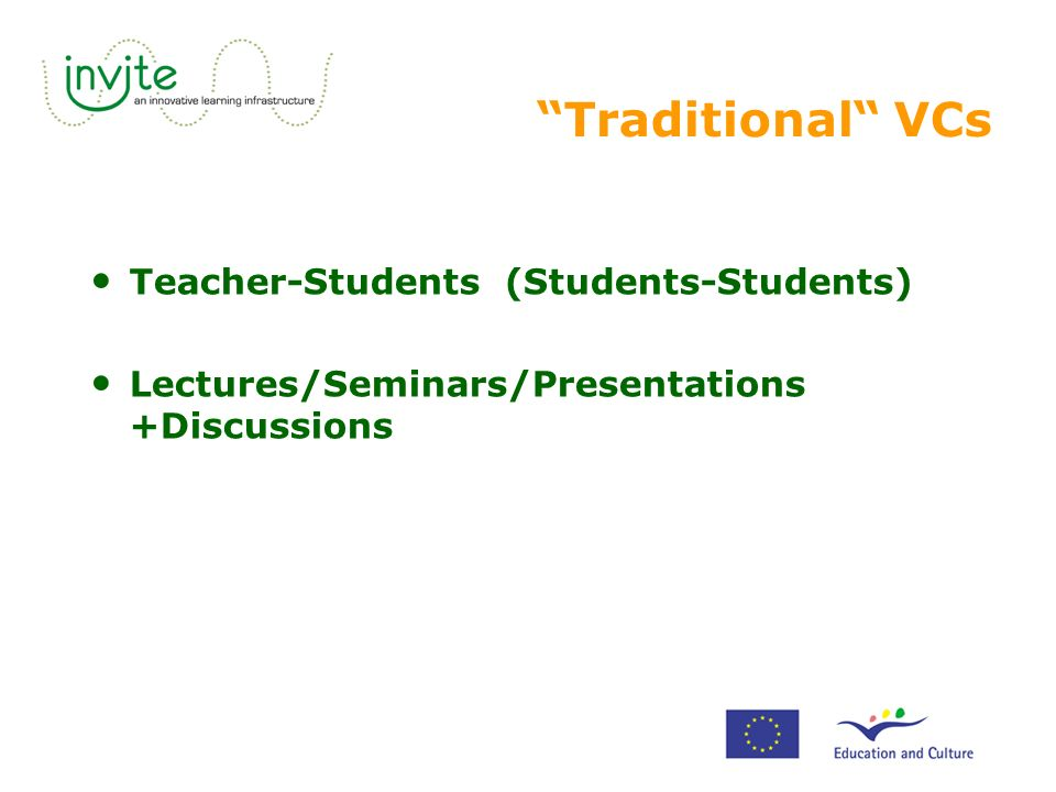 Traditional VCs Teacher-Students (Students-Students) Lectures/Seminars/Presentations +Discussions