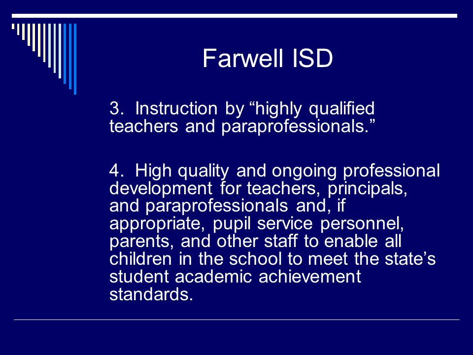 Farwell ISD 3. Instruction by highly qualified teachers and paraprofessionals. 4.