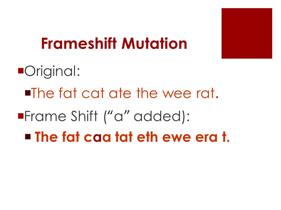 Frameshift Mutation  Original:  The fat cat ate the wee rat.