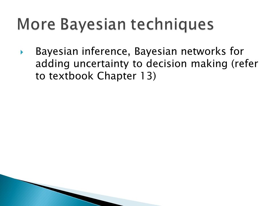  Bayesian inference, Bayesian networks for adding uncertainty to decision making (refer to textbook Chapter 13)