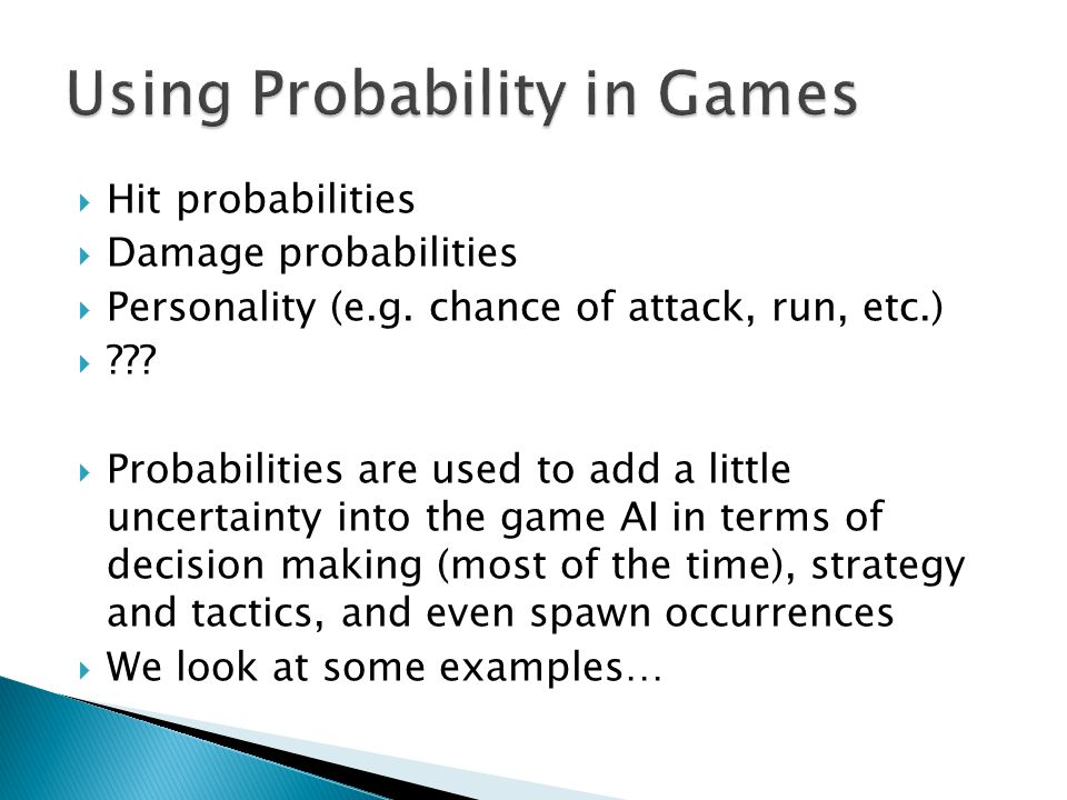  Hit probabilities  Damage probabilities  Personality (e.g.