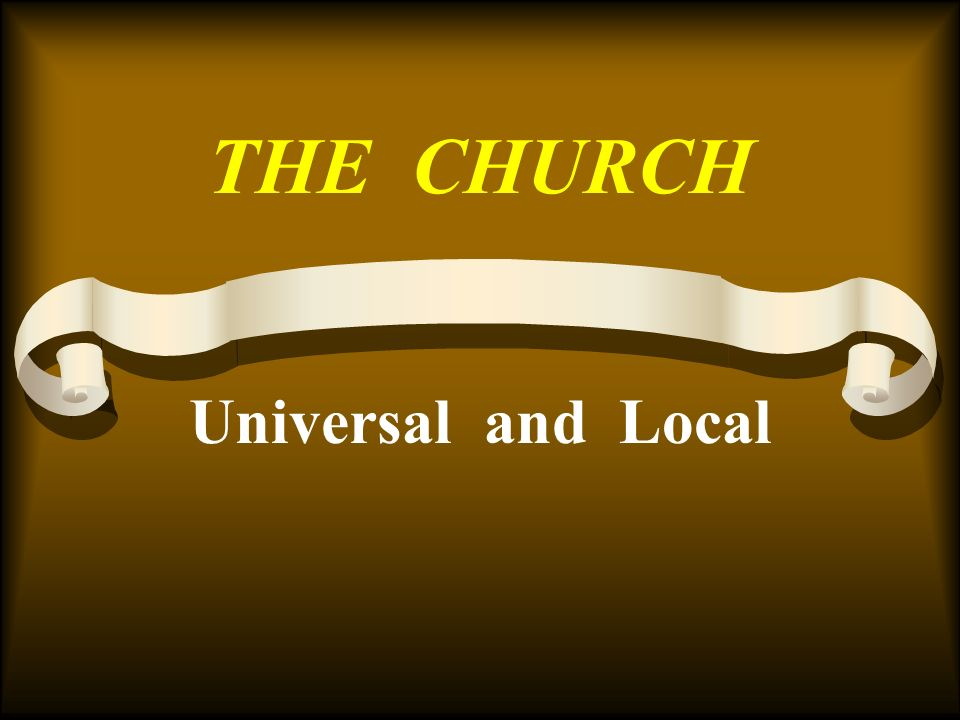 THE CHURCH Universal and Local