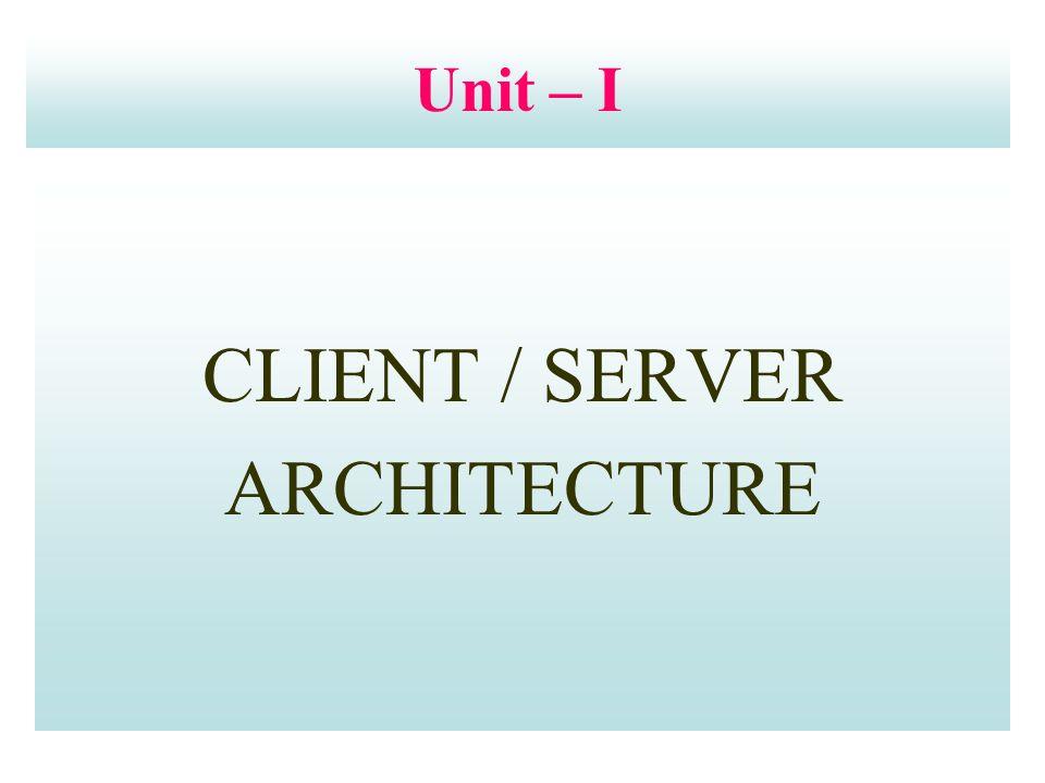 Unit – I CLIENT / SERVER ARCHITECTURE