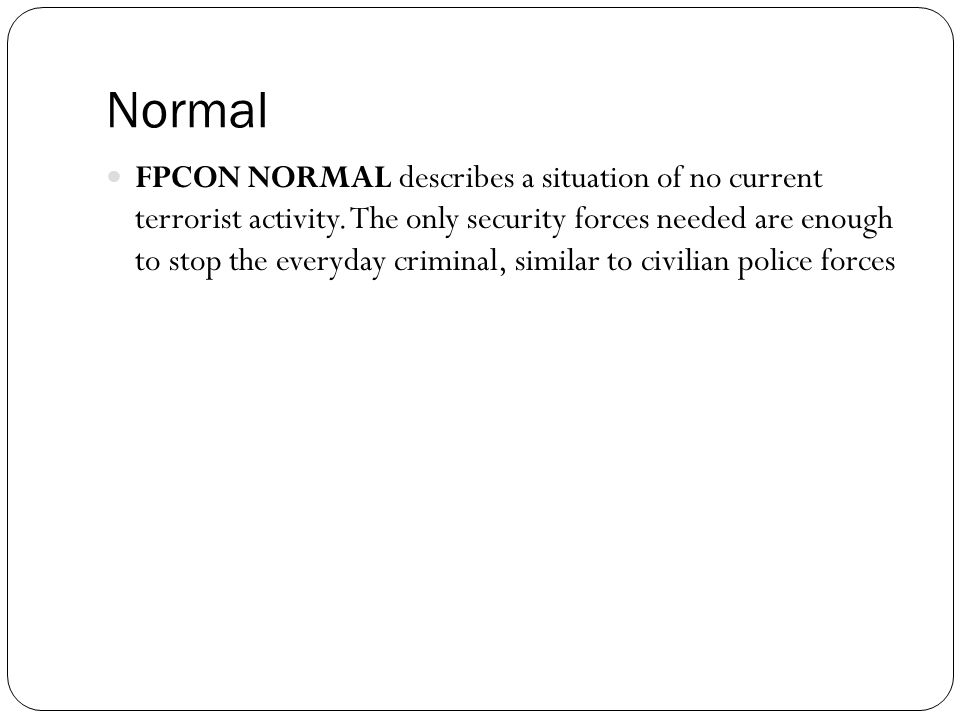 Normal FPCON NORMAL describes a situation of no current terrorist activity.