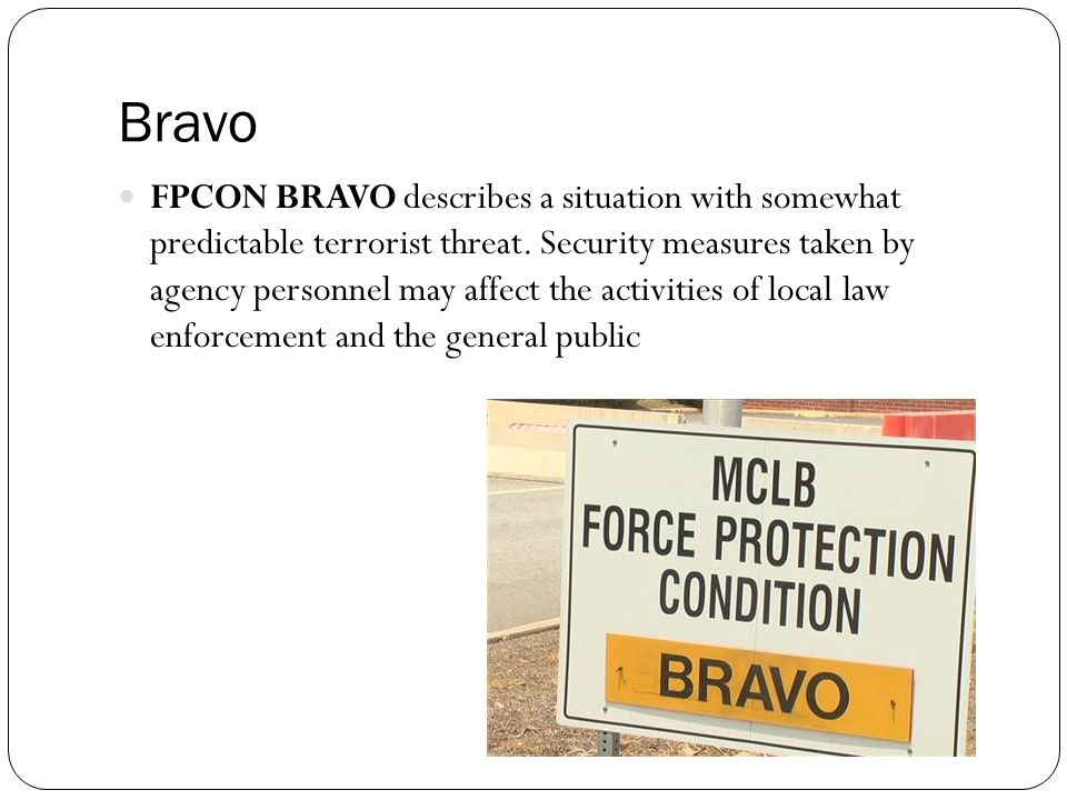 Bravo FPCON BRAVO describes a situation with somewhat predictable terrorist threat.