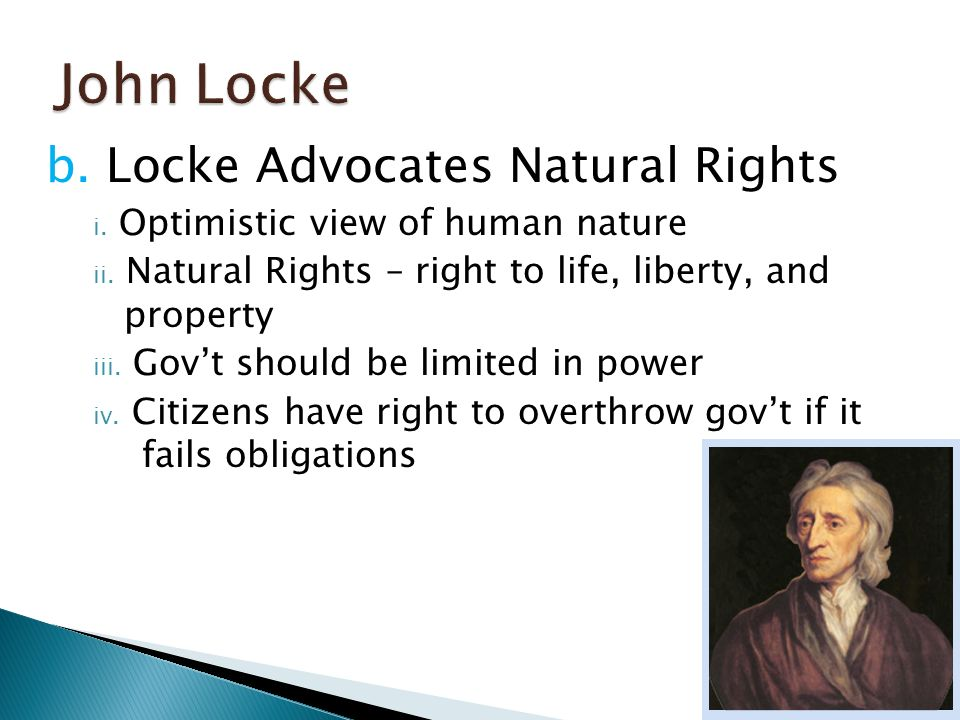 b. Locke Advocates Natural Rights i. Optimistic view of human nature ii.
